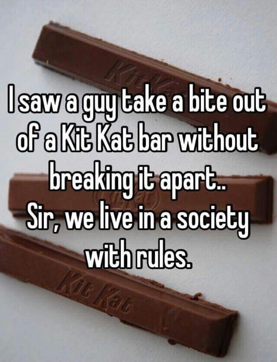 There is something wrong with that man, how dare he not break up his Kit Kat: