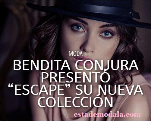 """Bendita Conjura presentó su nueva coleccion """"Escape"""" Esta de Moda te lo cuenta! www.estademodala.com"""