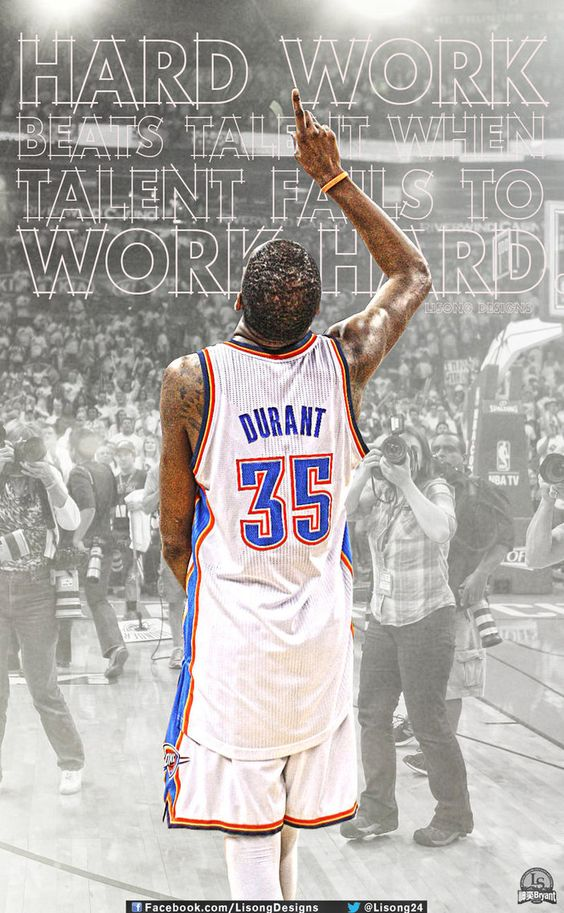 """Hard work beats talent when talent fails to work hard""-Kevin Durant"