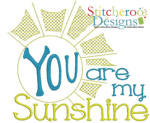 You are My Sunshine  Embroidery Design -In Hoop sizes 4x4, 5x7, 7x7 and 9x9- Instant Download - for Embroidery Machines by StitcheroosDesigns on Etsy https://www.etsy.com/listing/204848655/you-are-my-sunshine-embroidery-design-in