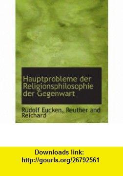 Hauptprobleme der Religionsphilosophie der Gegenwart (German Edition) (9781140576365) Rudolf Eucken, Reuther and Reichard , ISBN-10: 1140576364  , ISBN-13: 978-1140576365 ,  , tutorials , pdf , ebook , torrent , downloads , rapidshare , filesonic , hotfile , megaupload , fileserve