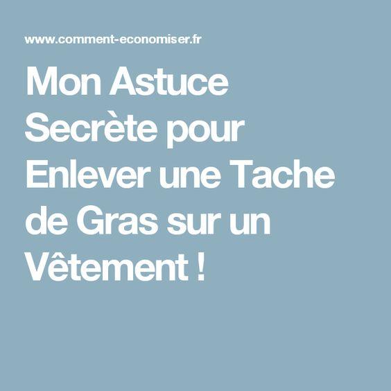 Mon Astuce Secrete Pour Enlever Une Tache De Gras Sur Un Vetement Tache De Gras Tache Astuces