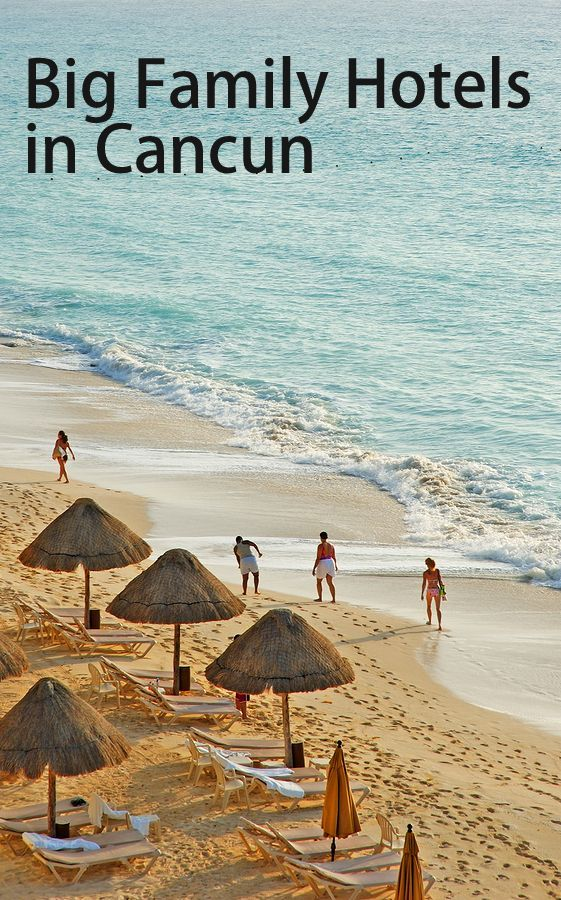 All-inclusive resorts in beautiful Cancun that accommodate big families in one room and provide kid's activities