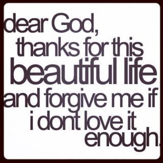 <3: Words Of Wisdom, Dear God, Remember This, Be Grateful, My Life, Be Thankful, Beautiful Life, My Style