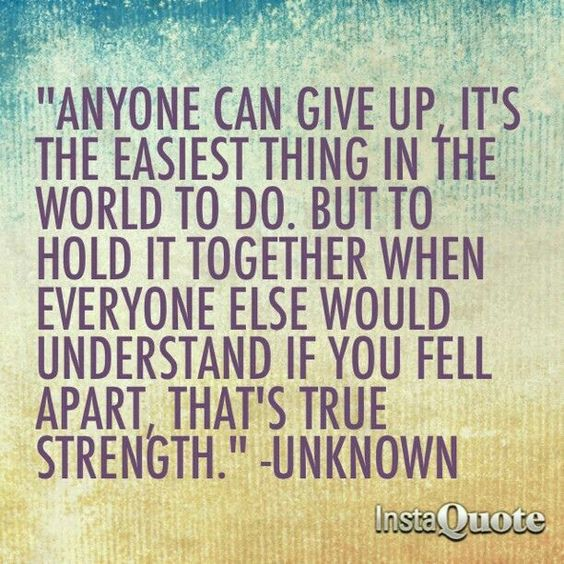 Anyone can GIVE UP. It's the easiest thing to do...
