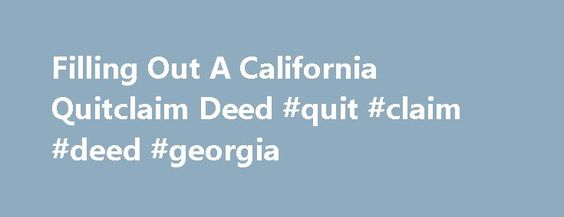 Filling Out A California Quitclaim Deed Quit Claim Deed