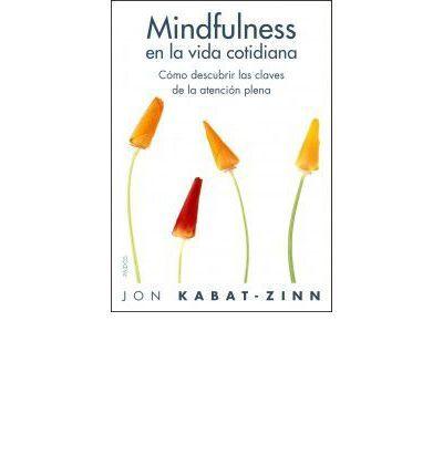 Mindfulness en la vida cotidiana : dónde quiera que vayas, ahí estás : Paperback : Jon Kabat-Zinn, Meritxell Prat Castellà : 9788449322778