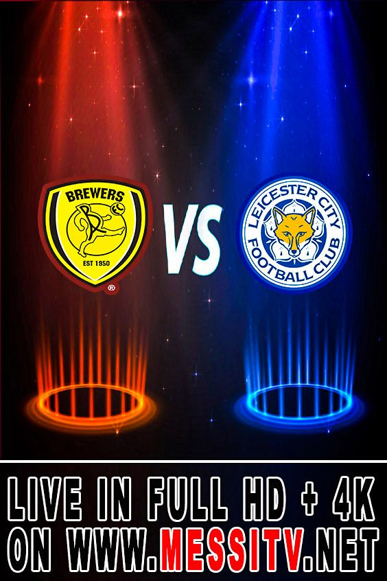 Net Your Home Of Live Streaming Online Burton Albion Leicester City Leicester