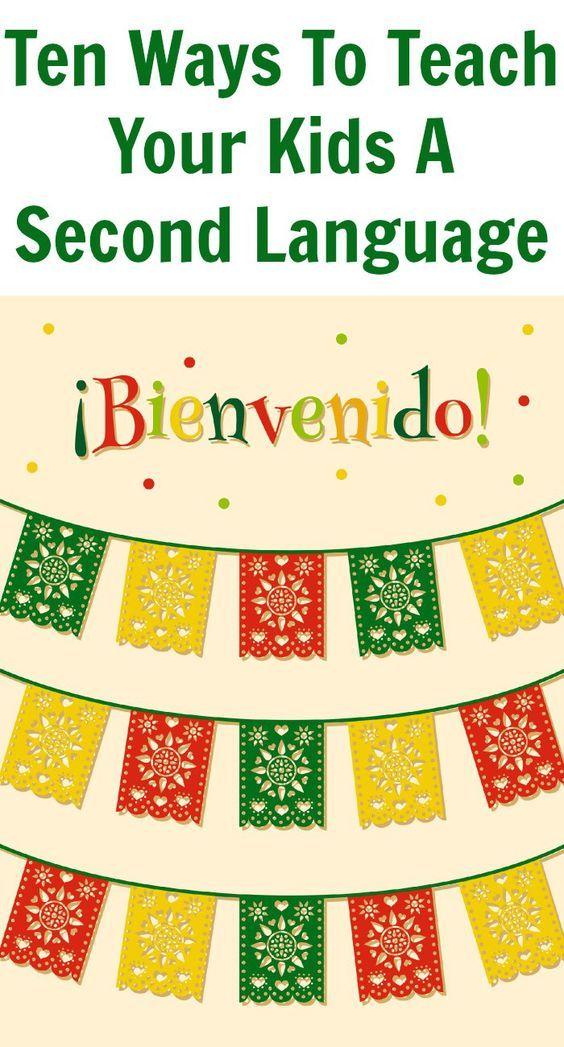 Ten Ways To Teach Your Kids A Second Language