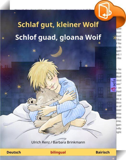 """Schlaf gut, kleiner Wolf - Schlof guad, gloana Woif. Zweisprachiges Kinderbuch (Deutsch - Bairisch)    ::  Zweisprachiges Kinderbuch (2-4 Jahre)  Tim kann nicht einschlafen. Sein kleiner Wolf ist weg! Hat er ihn vielleicht draußen vergessen? Ganz allein macht er sich auf in die Nacht – und bekommt unerwartet Gesellschaft… """"Schlaf gut, kleiner Wolf"""" ist eine herzerwärmende Gute-Nacht-Geschichte, die in mehr als 50 Sprachen übersetzt wurde. Sie ist als zweisprachige Ausgabe in allen denk..."""