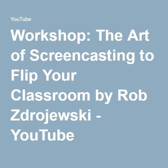 Workshop: The Art of Screencasting to Flip Your Classroom by Rob Zdrojewski - YouTube
