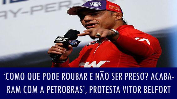 'Como que pode roubar e não ser preso? Acabaram com a Petrobras', diz Vi...