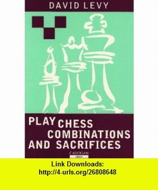 Play Chess Combinations and Sacrifices (9781857441123) David Levy , ISBN-10: 1857441125  , ISBN-13: 978-1857441123 ,  , tutorials , pdf , ebook , torrent , downloads , rapidshare , filesonic , hotfile , megaupload , fileserve