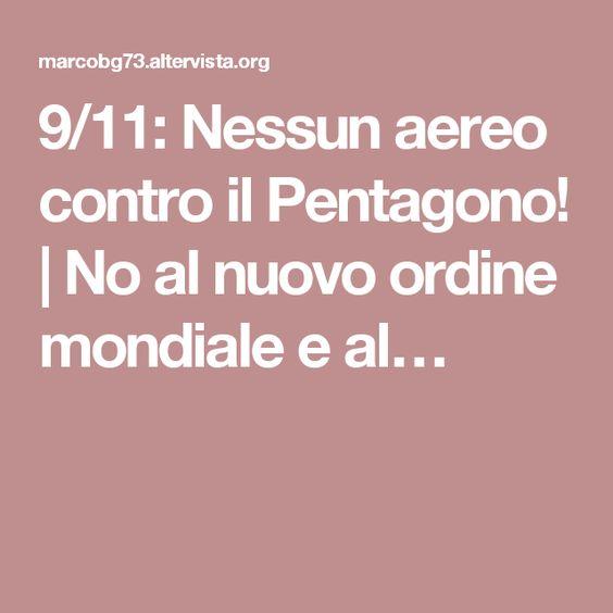 9/11: Nessun aereo contro il Pentagono!   No al nuovo ordine mondiale e al…