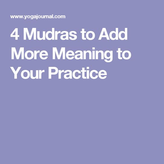 4 Mudras to Add More Meaning to Your Practice