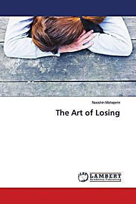 The Art of Losing. Nooshin Mohajerin,. Kartoniert (TB) - Buch