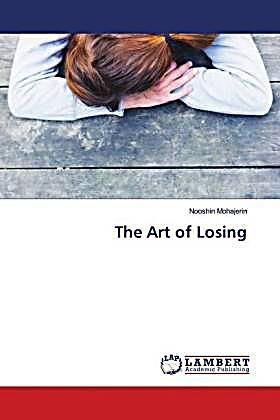 The Art of Losing. Nooshin Mohajerin,. Kartoniert (TB) - Buch