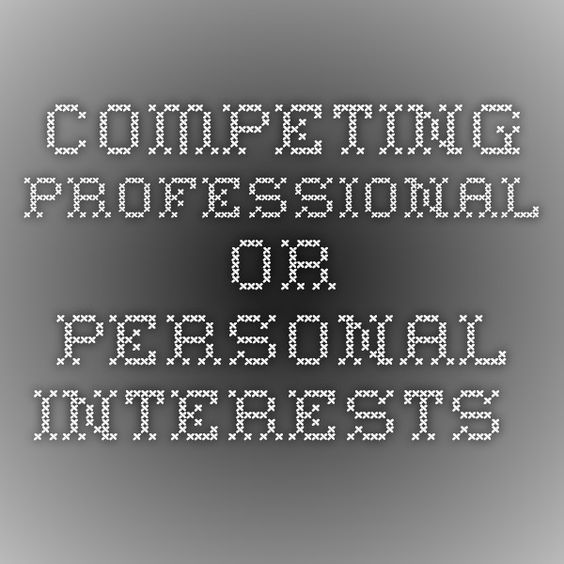 Competing Professional or Personal Interests - Does your - personal interests