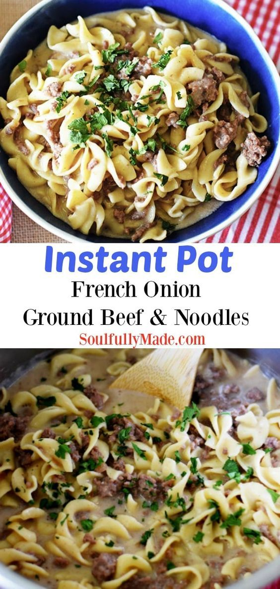 Instant Pot Creamy French Onion Ground Beef And Noodles Is The Perfect Amount Of Savory Beef Fla Beef And Noodles Pot Recipes Healthy Recipes Using Ground Beef