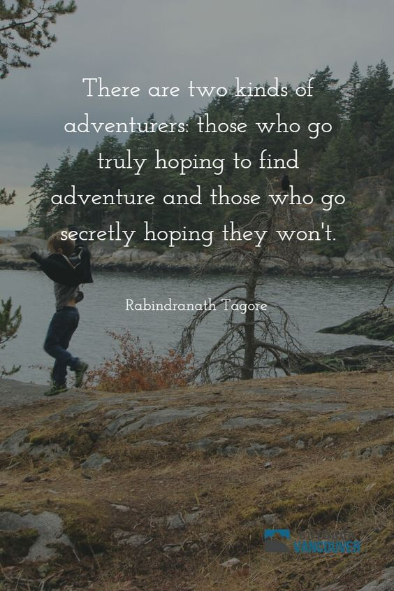 There are two kinds of adventurers: those who go truly hoping to find adventure and those who go secretly hoping they won't. ~ Rabindranath Tagore  #qotd #quotes #explore #adventure
