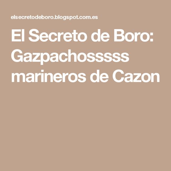 El Secreto de Boro: Gazpachosssss marineros de Cazon