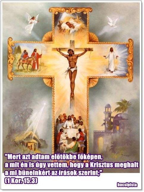 """""""Mert azt adtam előtökbe főképen, a mit én is úgy vettem, hogy a Krisztus meghalt a mi bűneinkért az írások szerint;""""  (1 Korintus 15.3)"""