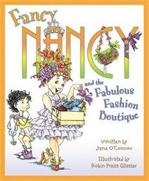 For Little Fashionista: Fancy Nancy And The Fabulous Fashion Boutique