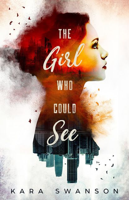 Two Chicks On Books: Cover Reveal- THE GIRL WHO COULD SEE by Kara Swanson:
