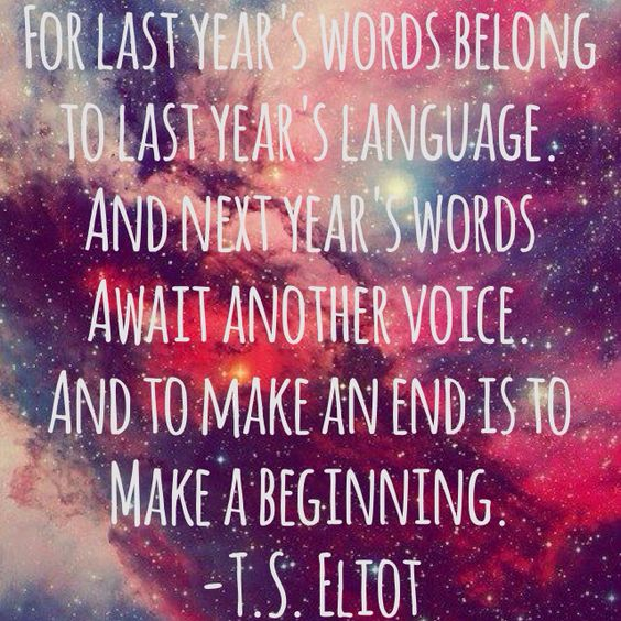T.S. Eliot. Quote for the new year!: