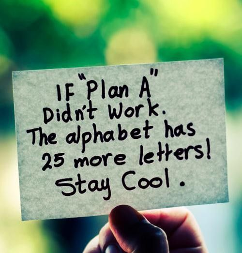"If ""Plan A"" didn't work. The alphabet has 25 more letters! Stay cool! #quote #life #journey:"