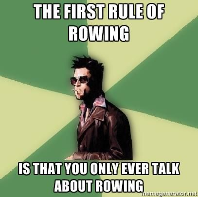 ALL of my conversations involve something about rowing! Seriously!