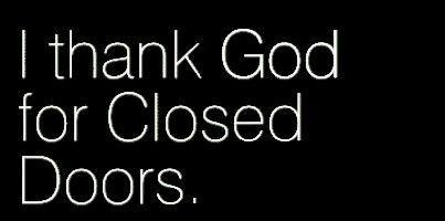 I thank God for closed doors.