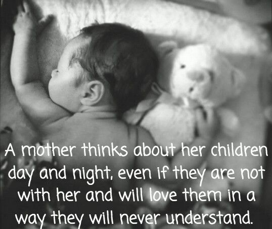 A mother thinks about her children day and night,...