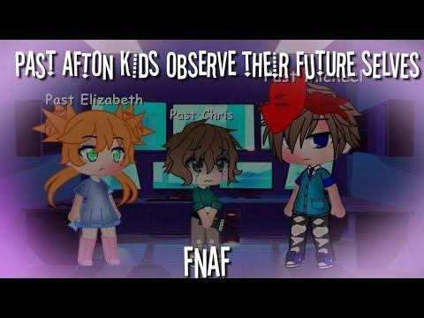 Past Afton Kids Observe Their Future Selves Fnaf Youtube Fnaf Afton Kids