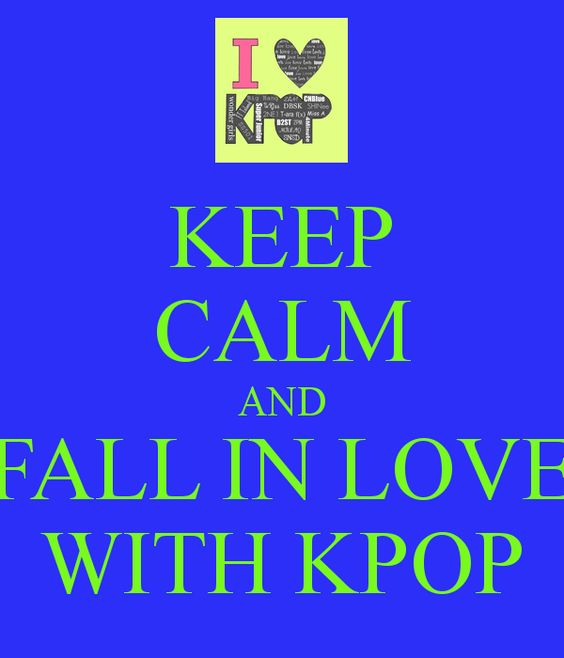 KEEP CALM AND FALL IN LOVE WITH KPOP