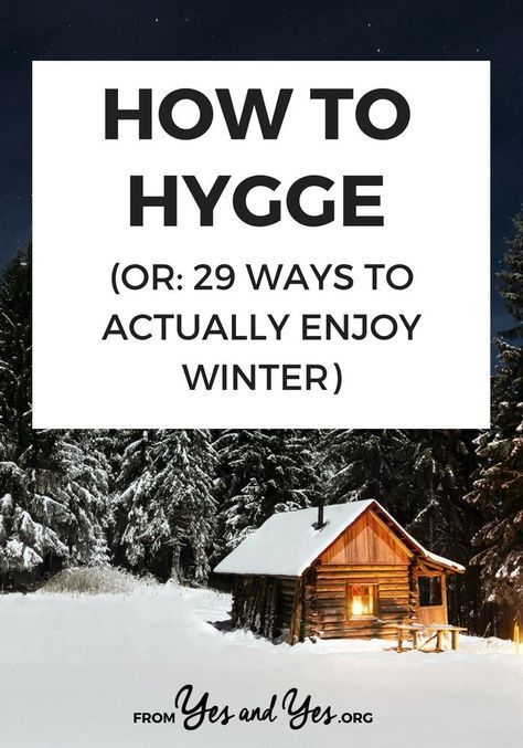 How To Hygge Or 29 Ways To Actually Enjoy Winter Enjoy Winter Hygge Life Winter Survival