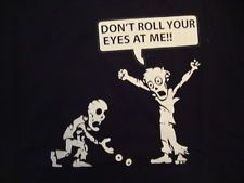 Don't roll your eyes at me ; zombies