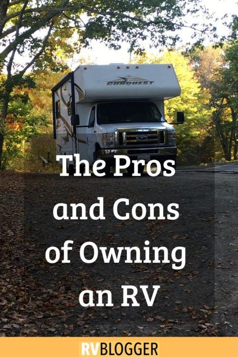 The Pros And Cons Of Owning An Rv Rvblogger In 2020 Recreational Vehicles Recreational Vehicles Motorhome Rv Life