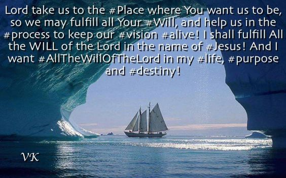 Lord take us:)) to the #Place where You want us to be, so we may fulfill all Your #Will, and help us in the #process to keep our #vision #alive! I shall fulfill All the WILL of the Lord in the name of #Jesus! And I want #AllTheWillOf TheLord in my #life, #purpose and #destiny!