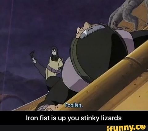 Iron Fist Is Up You Stinky Lizards Iron Fist Is Up You Stinky Lizards Ifunny Naruto Funny Anime Naruto Memes