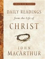 Daily Readings in the Life of Christ. (Posted daily by Grace to You.)