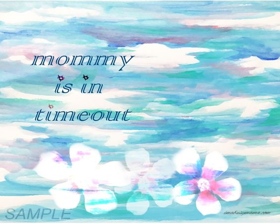 Even Mommies Need a TimeOut