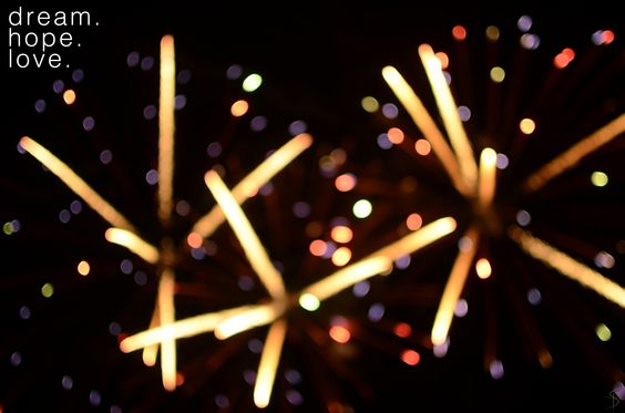 Dream. Hope. Love. Fireworks bokeh. Inspirational photography.