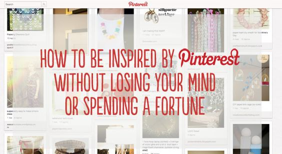 How to be inspired by Pinterest without losing your mind or spending a fortune