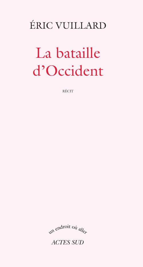 La bataille d'Occident : récit -- Éric Vuillard - http://actes-sud.fr/catalogue/litterature-francophone/la-bataille-doccident