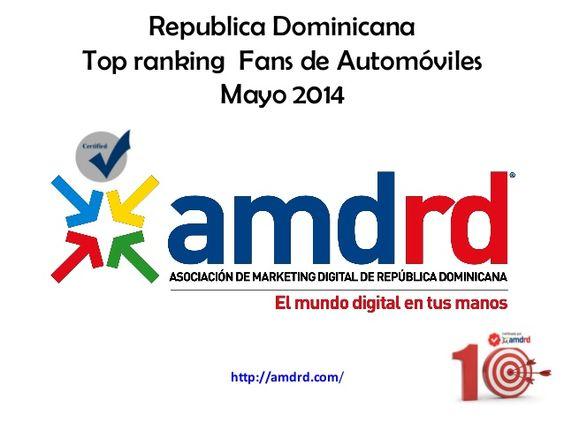 Ranking fans de automoviles Rep.Dominicana by Asociacion Marketing Digital de la Republica Dominicana (AMDRD) via slideshare