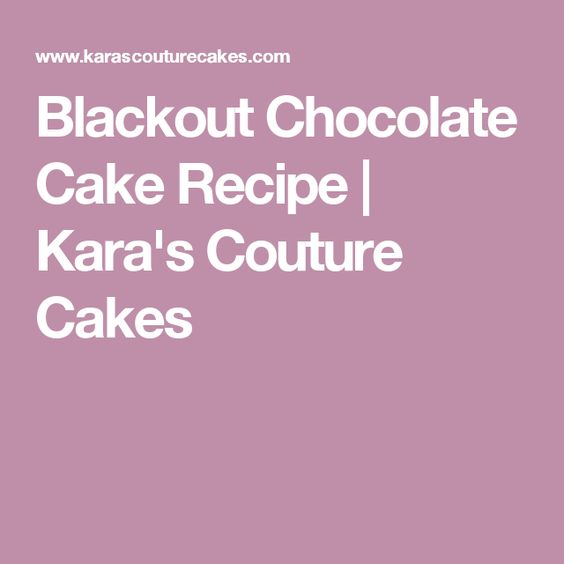 Blackout Chocolate Cake Recipe | Kara's Couture Cakes