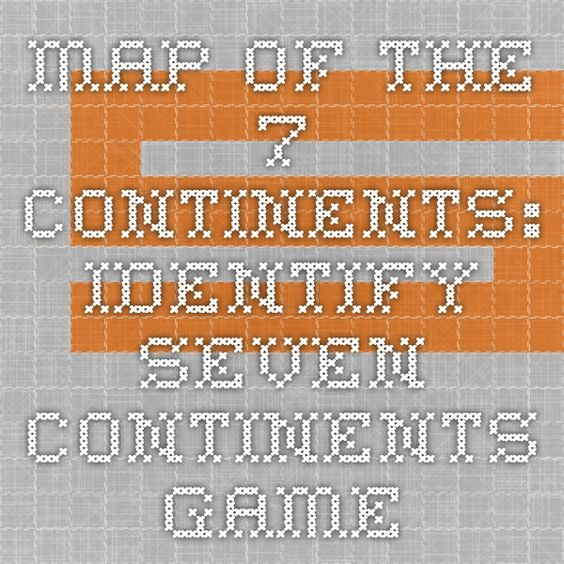Map of the 7 continents: Identify seven continents game. This ...