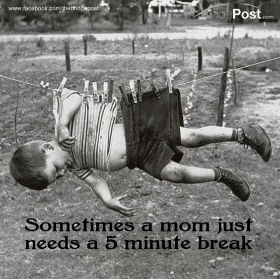 sometimes a Mom just needs a 5 minute break :)