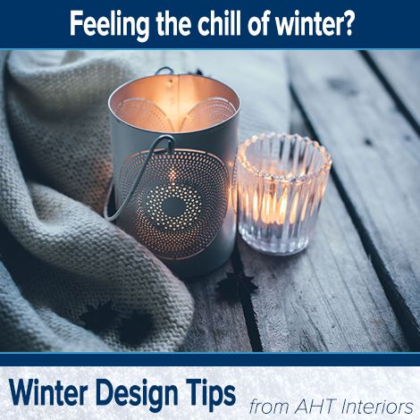 Here's another quick tip to help create a home environment that feels warm during the cold winter months:  - Lighting a few scented candles in the areas where you spend the most time can also invoke a warm, inviting atmosphere.... and they smell good too!